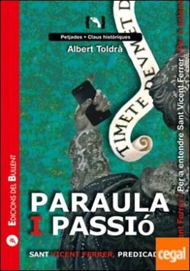 Paraula i passió. Sant Vicent Ferrer, predicador . Per a entendre a Sant Vicent Ferrer por Toldrà Vilardell, Albert PDF