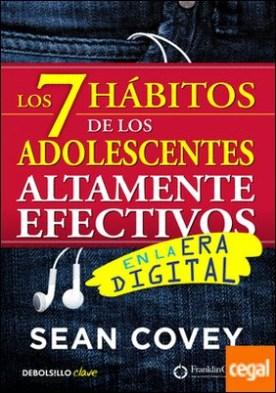 Los 7 hábitos de los adolescentes altamente efectivos en la era digital . La mejor guía práctica para que los jóvenes alcancen el éxito
