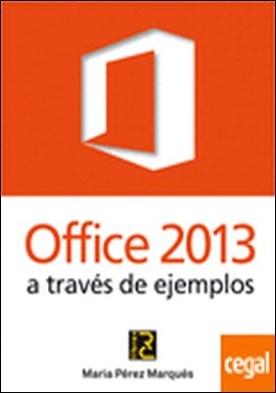 Office 2013 a través de ejemplos por Pérez Marques, María PDF