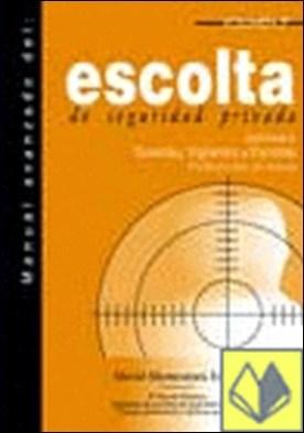 Manual avanzado del escolta de seguridad privada . destinado a: guardas, vigilantes y escoltas (profesionales en activo)