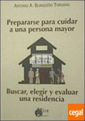 Prepararse para cuidar a una persona mayor . Buscar, elegir y evaluar una residencia