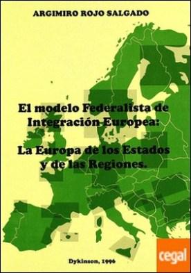 MODELO FEDERALISTA DE INTEGRACIÓN EUROPEA: LA EUROPA DE LOS ESTADOS Y LAS REGIONES. . la Europa de los estados y de las regiones