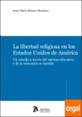 Libertad religiosa en los Estados Unidos de América. . Un estudio a través del sistema educativo y de la educación en familia. por Briones Martinez, Irene PDF