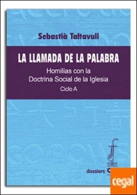Llamada de la Palabra, La. Ciclo A . Homilías con la Doctrina Social de la Iglesia. Ciclo A por Taltavull Anglada, Sebastià PDF