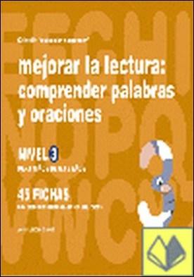 Mejorar la lectura, comprender palabras y oraciones, nivel 3, 6 a 8 años . NIVEL 3 DE 6 A 8 AÑOS por Jarque García, Jesús PDF