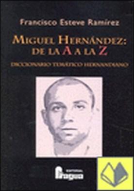 Miguel Hernández de la A a la Z . diccionario temático hermandiano