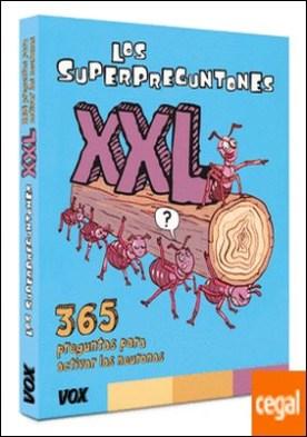 Los Superpreguntones XXL . 365 preguntas para activar las neuronas