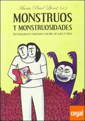 Monstruos y monstruosidades . Del imaginario fantástico medieval a los X-Men