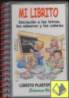 Mi librito, iniciación a las letras, los números y los colores, Educación Infantil . Iniciacion a las letras, los numeros y los colores