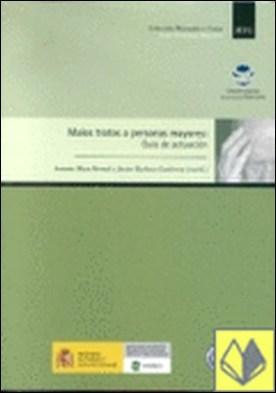 MALOS TRATOS A PERSONAS MAYORES:GUIA DE ACTUACIÓN . guía de actuación