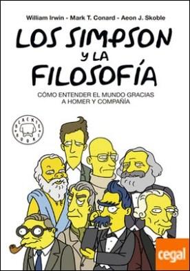 Los Simpson y la filosofía. Nueva edición . CÓMO ENTENDER EL MUNDO GRACIAS A HOMER Y COMPAÑÍA