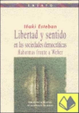 Libertad y sentido en las sociedades democráticas . Habermas frente a Weber