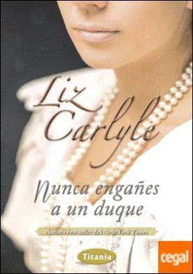 Nunca engañes a un duque por Carlyle, Liz PDF