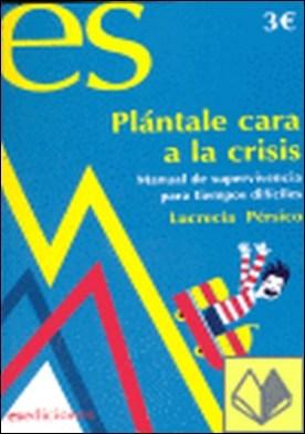 Plántale cara a la crisis . manual de supervivencia para tiempos difíciles por Pérsico Lamas, Lucrecia