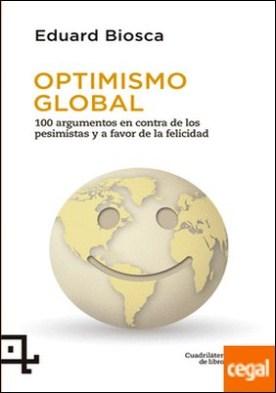 Optimismo global . 100 argumentos en contra de los pesimistas y a favor de la felicidad