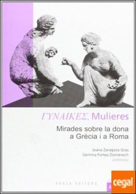 Mulieres . Mirades sobre la dona a Grècia i a Roma por Zaragoza Gras, Joana