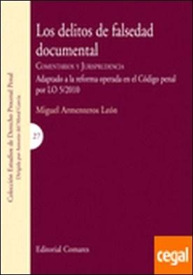 LOS DELITOS DE FALSEDAD DOCUMENTAL. . Comentarios y jurisprudencia. Adaptada a la reforma operada en el Código penal por LO 5-2010