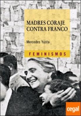 Madres coraje contra Franco . La Unión de Mujeres Españolas en Francia, del antifascismo a la Guerra Fría (1941-1950)
