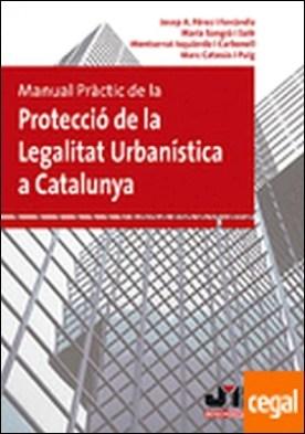 Manual pràctic de la Protecció de la Legalitat Urbanística a Catalunya.