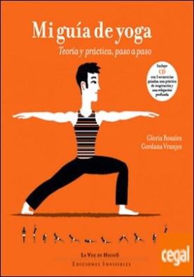 Mi guía de yoga . Teoría y práctica, paso a paso