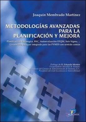 Metodolosgías avanzadas para la planificación y mejora. Planificación estratégica, BSC; Autoevaluación EFQM, Seis Sigma. Un enfoque integrados para las Pymes con sentido común