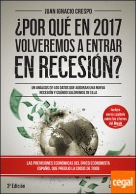¿Por qué en 2017 volveremos a entrar en recesión? . Un análisis de los datos que auguran una nueva recesión y cuándo saldremos de ella