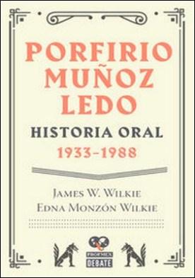 Porfirio Muñoz Ledo. Historia oral: 1933-1988. Historia oral: 1933-1988