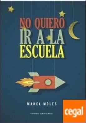 No quiero ir a la escuela por Moles, Manel PDF