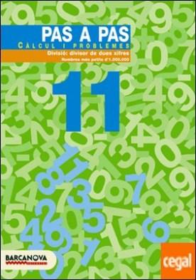 Pas a pas 11. Càlcul i problemes . Divisió: divisor de dues xifres. Nombres més petits d'1.000.000