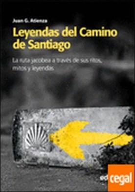 Leyendas del Camino de Santiago . La ruta Jacobea a través de sus ritos, mitos y leyendas