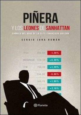 Piñera y los leones de Sanhattan. Crónica del auge de la elite financiera chilena