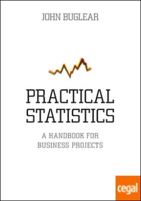 Practical Statistics . A Handbook for Business Projects