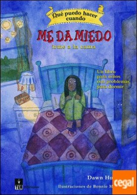 ¿Qué puedo hacer cuando me da miedo irme a la cama? . Un libro para ayudar a los niños a superar sus problemas para dormir