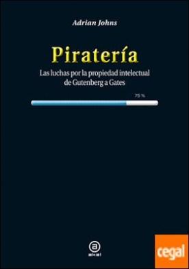 Piratería . Las luchas por la propiedad intelectual de Gutenberg a Gates