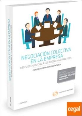 Negociación colectiva en la empresa. Respuesta judicial a los problemas prácticos (Papel + e-book) por Preciado Domènech, Carlos Hugo PDF