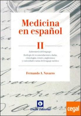 Medicina en español II. Laboratorio del lenguaje. Florilegio de recomendaciones, dudas, etimologías, errores, anglicismos y curiosidades varias del lenguaje médico