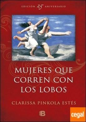 Mujeres que corren con los lobos . (Edición 25º Aniversario)