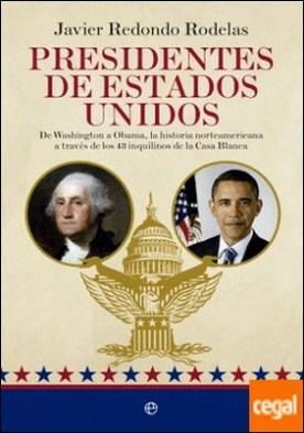 Presidentes de Estados Unidos . De Washington a Obama, la historia norteamericana a través de los 43 inquilinos de la Casa Blanca por Redondo Rodelas, Javier