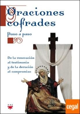 Oraciones cofrades . De la veneración al testimonio y de la devoción al compromiso