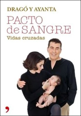 Pacto de sangre. Vidas cruzadas por Fernando Sánchez Dragó, Ayanta Barilli PDF