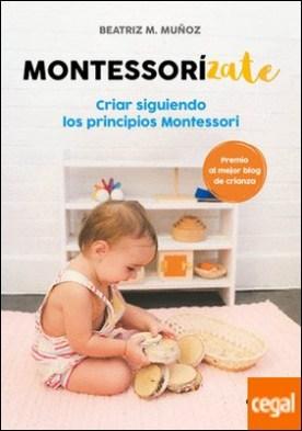 Montessorízate . Criar siguiendo los principios Montessori