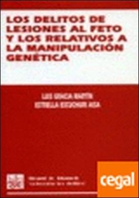 Los delitos de lesiones al feto y los relativos a la manipulación genética