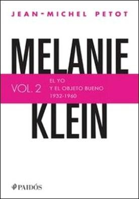 Melanie Klein. El yo y el objeto bueno (1932-1960). El yo y el objeto bueno (1932-1960)