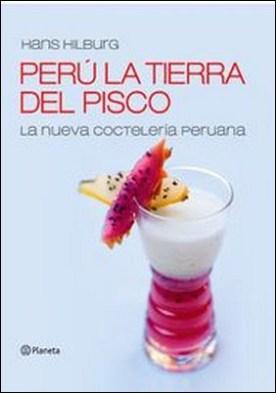 Perú la tierra del pisco. La nueva cocteleria peruana