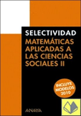 Matemáticas aplicadas a las Ciencias Sociales II. . Incluye modelos 2010