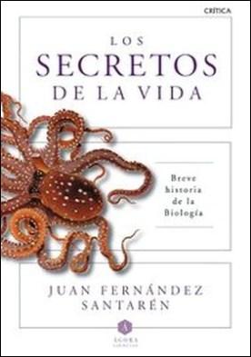 Los secretos de la vida. Breve historia de la biología por Juan Fernández Santarén