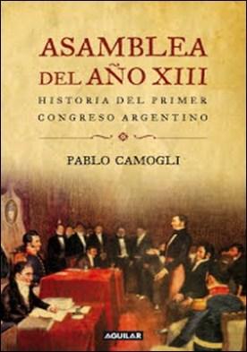 Asamblea del año XIII: Historia del primer congreso argentino por Pablo Camogli