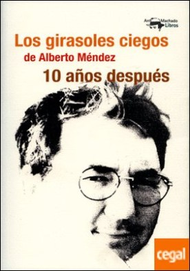 Los girasoles ciegos de Alberto Méndez 10 años después