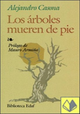 Los árboles mueren de pie. Prólogo de M. Armiño.