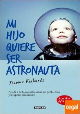 Mi hijo quiere ser astronauta . Ayuda a tu hijo a solucionar sus problemas y a superar sus miedos